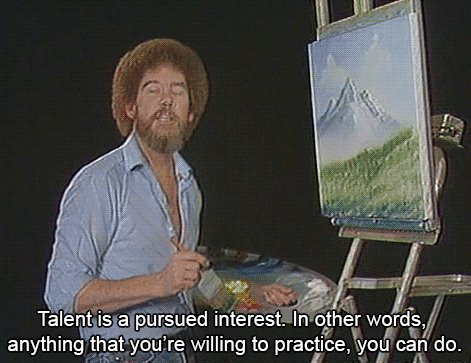 Talent Is a Pursued Interest - Bob Ross