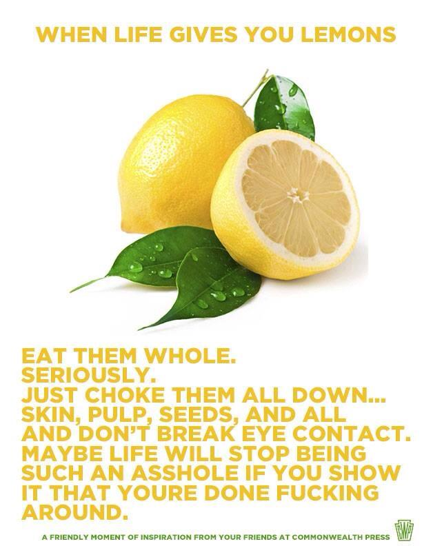 When Life Gives You Lemons, Eat Them